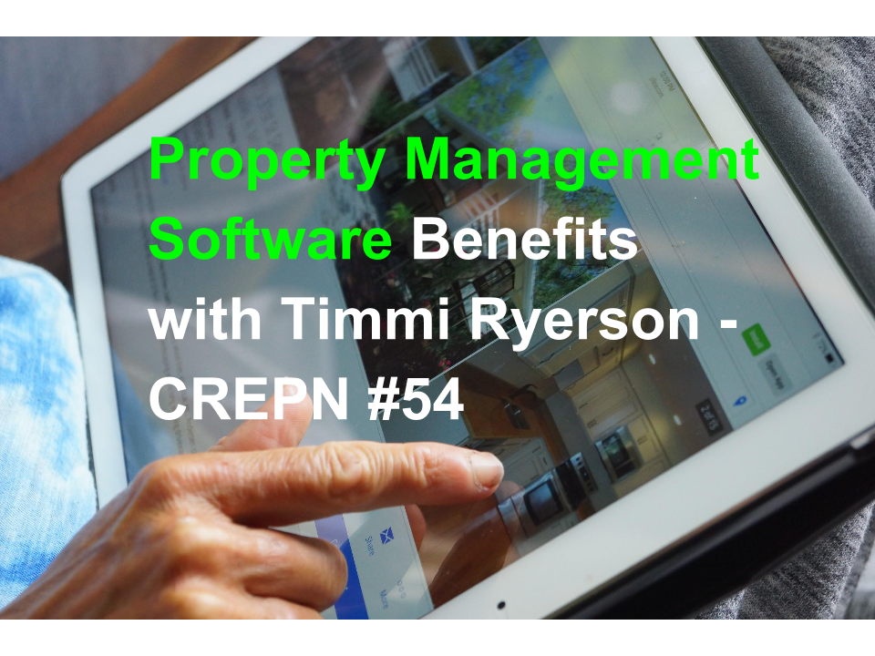 Property Management Software Benefits with Timmi Ryerson - CREPN #54