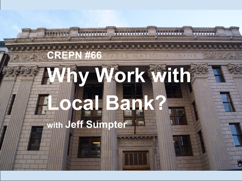 CREPN #66 - Why Work with Local Bank? with Jeff Sumpter