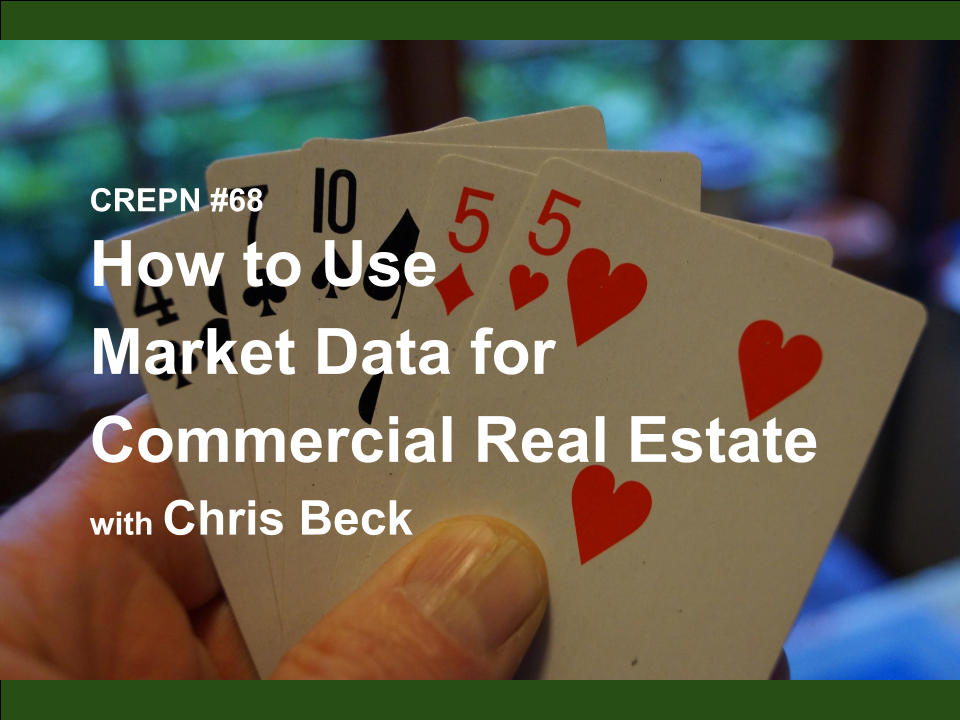 CREPN #68 - How to Use Market Data for Commercial Real Estate with Chris Beck