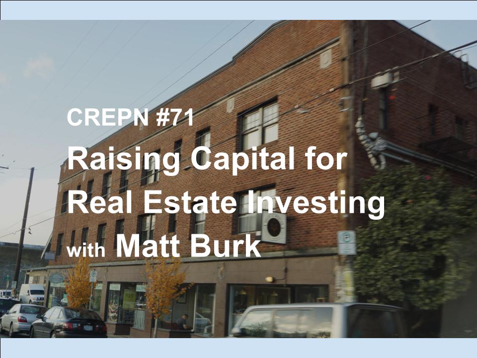 CREPN #71 - Raising Capital for Real Estate Investing with Matt Burk