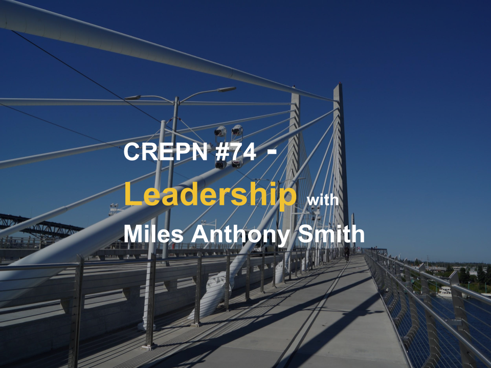CREPN #74 - Leadership with Miles Anthony Smith