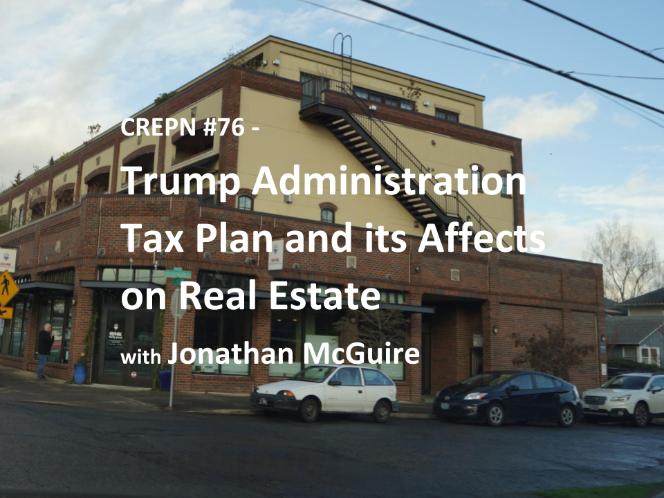 CREPN #76 - Trump Administration Tax Plan and its Affects on Real Estate with Jonathan McGuire