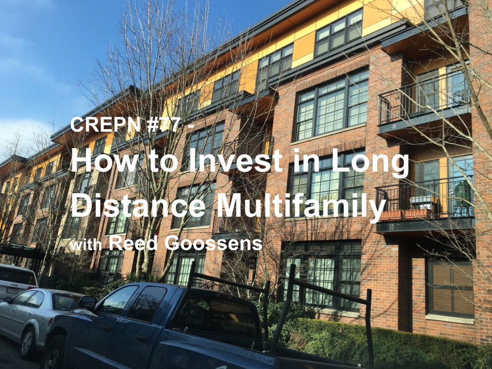 CREPN #77 - How to Invest in Long Distance Multifamily with Reed Goossens