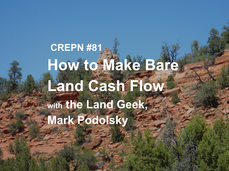 CREPN #81- How to Make Bare Land Cash Flow with the Land Geek, Mark Podolsky