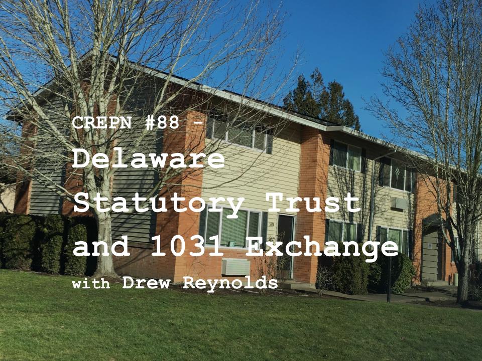 CREPN #88 – Delaware Statutory Trust and 1031 Exchange with Drew Reynolds