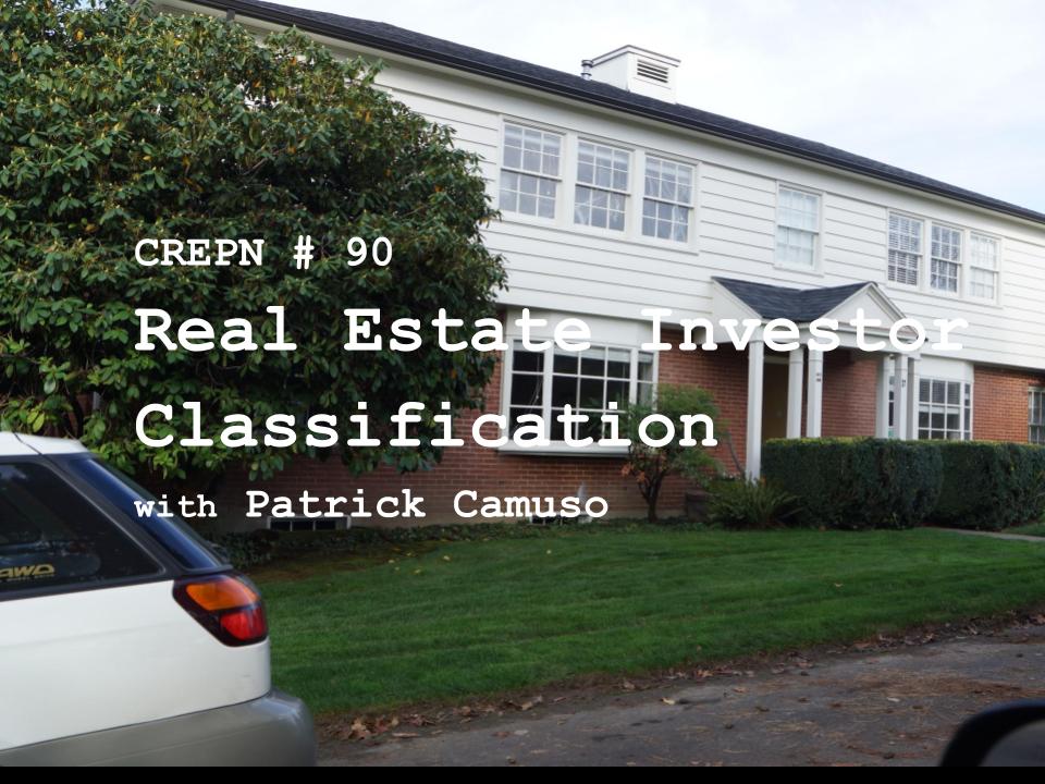 CREPN # 90 - Real Estate Investor Classification with Patrick Camuso