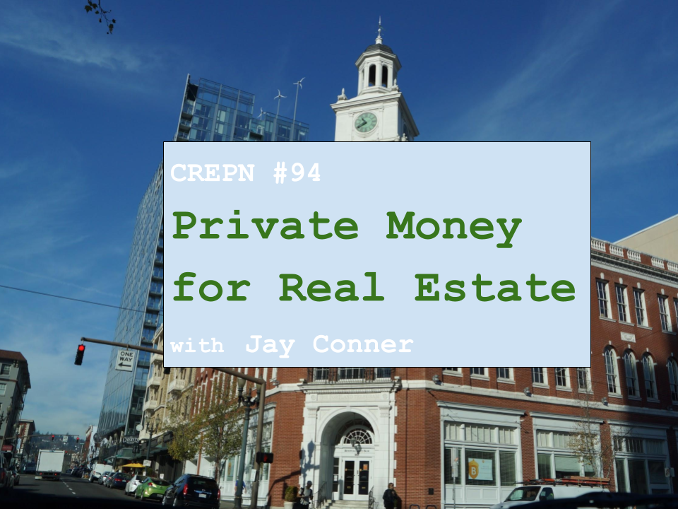CREPN #94 Private Money for Real Estate with Jay Conner