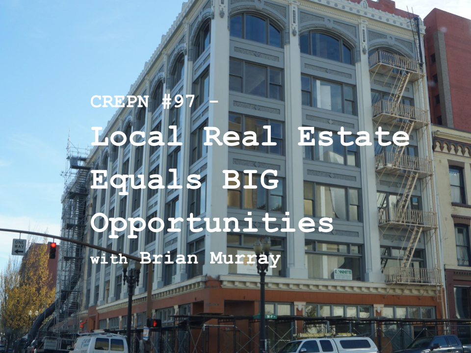 CREPN #97 - Local Real Estate Equals BIG Opportunities with Brian Murray