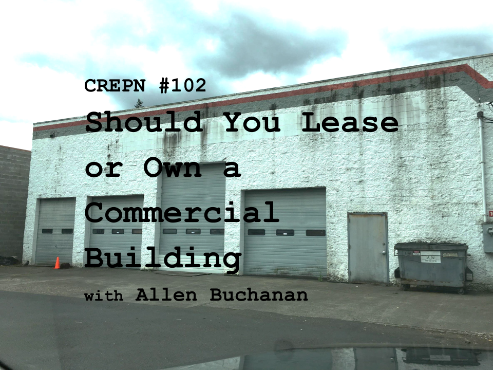 CREPN #102 - Should You Lease or Own a Commercial Building with Allen Buchanan