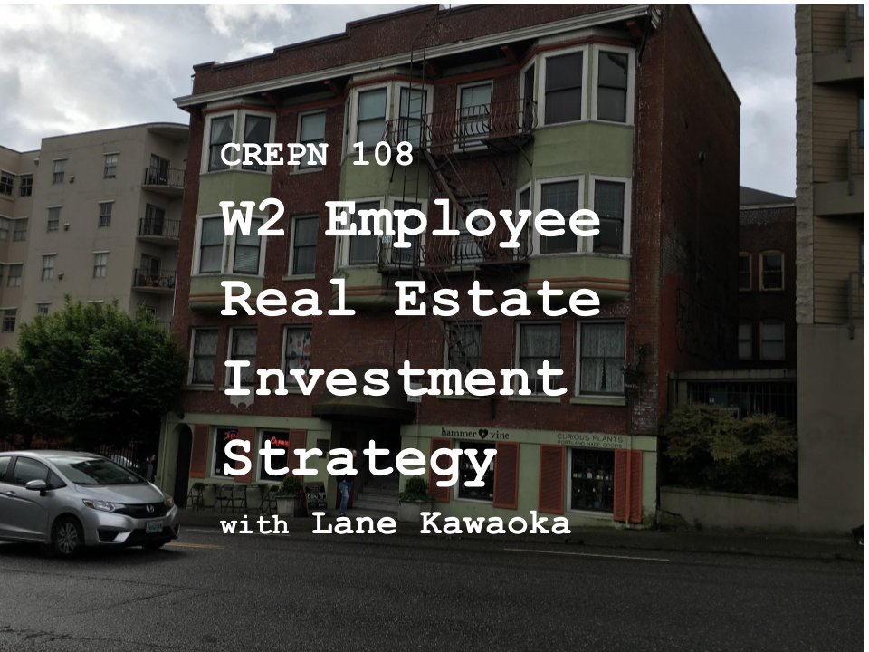 CREPN 108 - W2 Employee Real Estate Investment Strategy with Lane Kawaoka