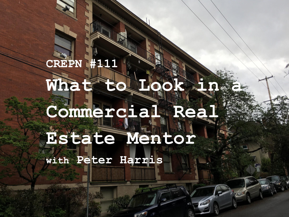 CREPN #111 - What to Look in a Commercial Real Estate Mentor with Peter Harris