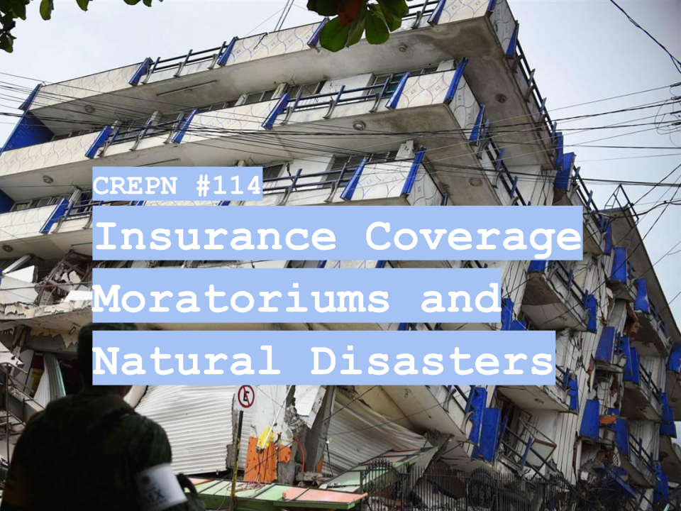 CREPN #114 - Insurance Coverage Moratoriums and Natural Disasters