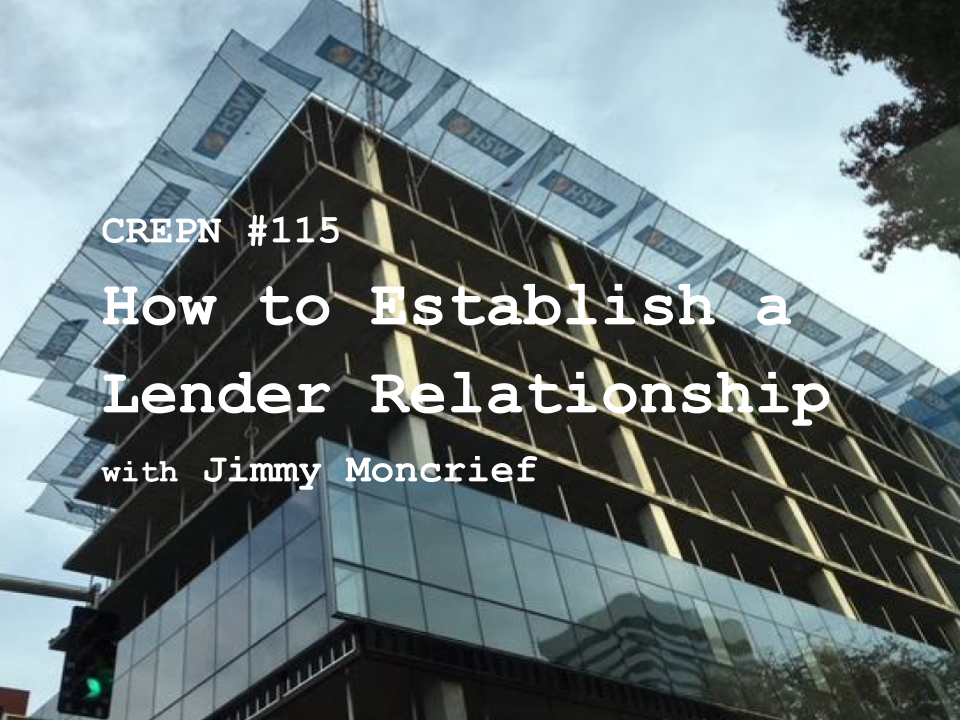 CREPN #115 - How to Establish a Lender Relationship with Jimmy Moncrief