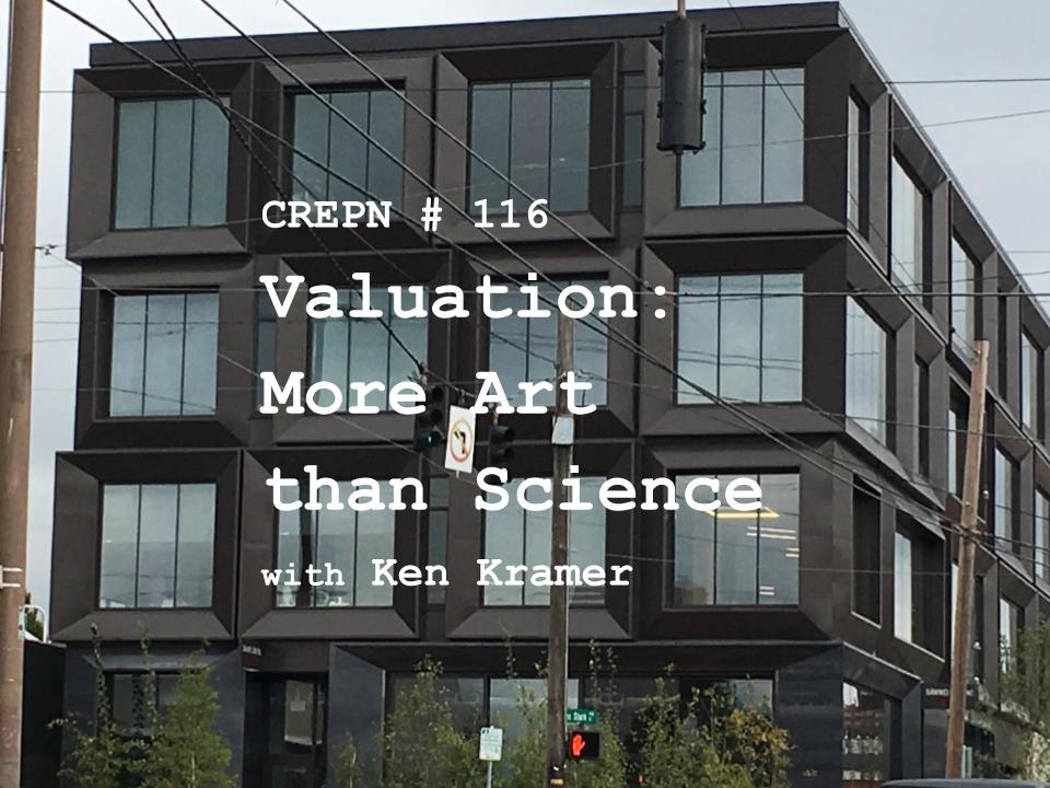 CREPN # 116 - Valuation: More Art than Science with Ken Kramer