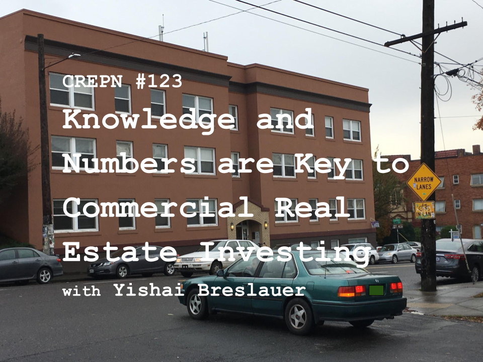 CREPN #123 - Knowledge and Numbers are Key to Commercial Real Estate Investing with Yishai Breslauer