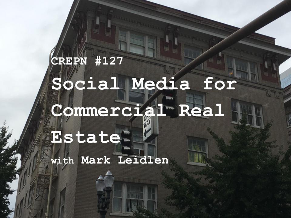 CREPN #127 - Social Media for Commercial Real Estate with Mark Leidlen
