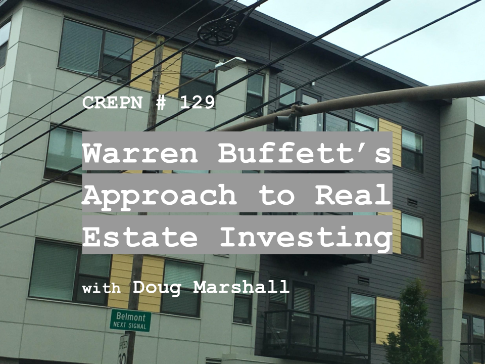 CREPN # 129 - Warren Buffett's Approach to Real Estate Investing with Doug Marshall