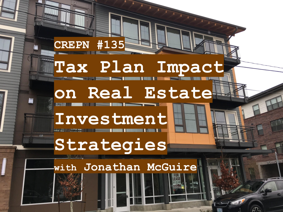 CREPN #135 - Tax Plan Impact on Real Estate Investment Strategies with Jonathan McGuire