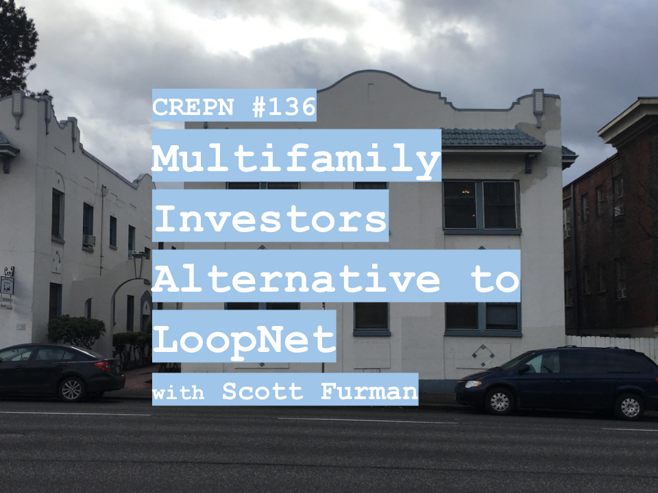 CREPN #136 - Multifamily Investors Alternative to LoopNet with Scott Furman