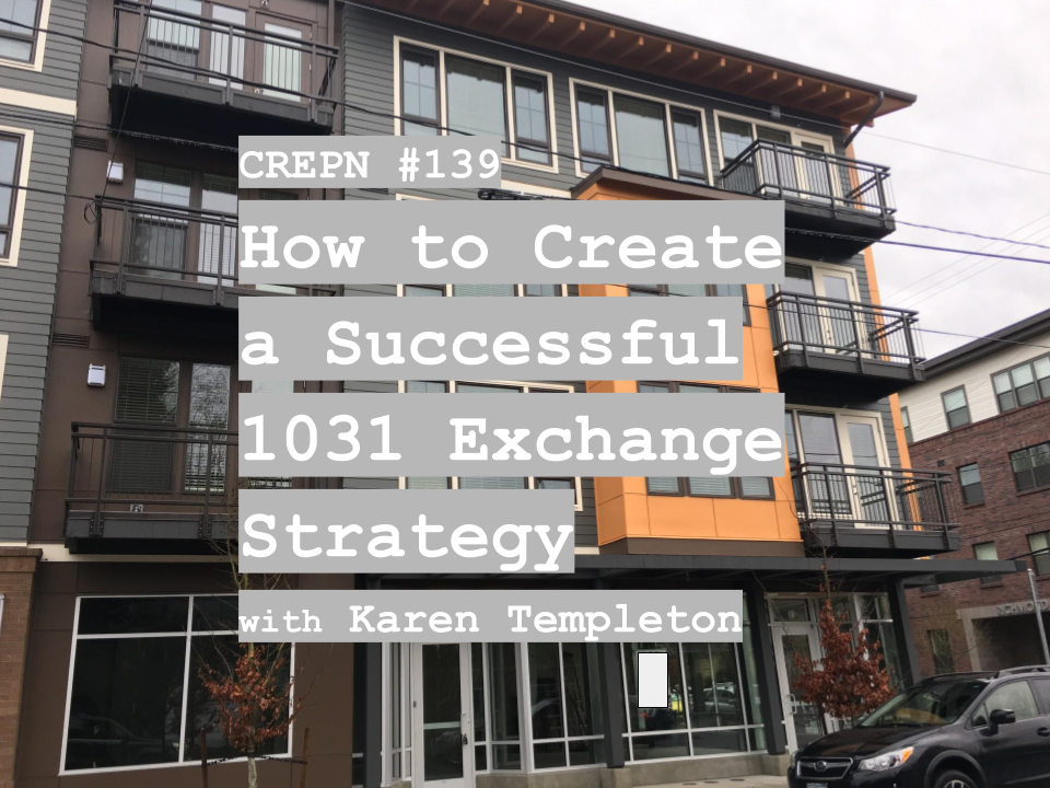 CREPN #139 - How to Create a Successful 1031 Exchange Strategy with Karen Templeton