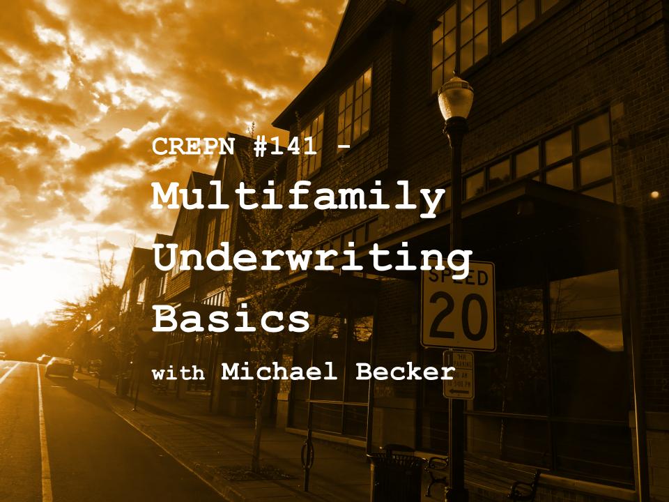 CREPN #141 - Multifamily Underwriting Basics with Michael Becker