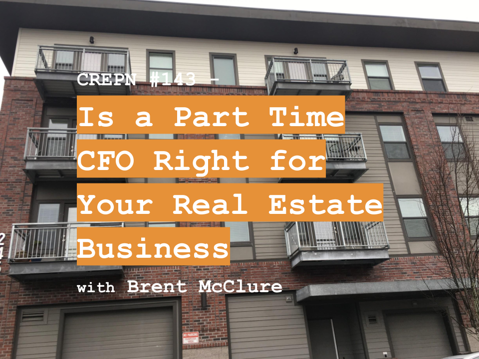 CREPN #143 - Is a Part Time CFO Right for Your Real Estate Business with Brent McClure