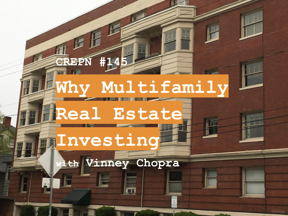 CREPN #145 - Why Multifamily Real Estate Investing with Vinney Chopra