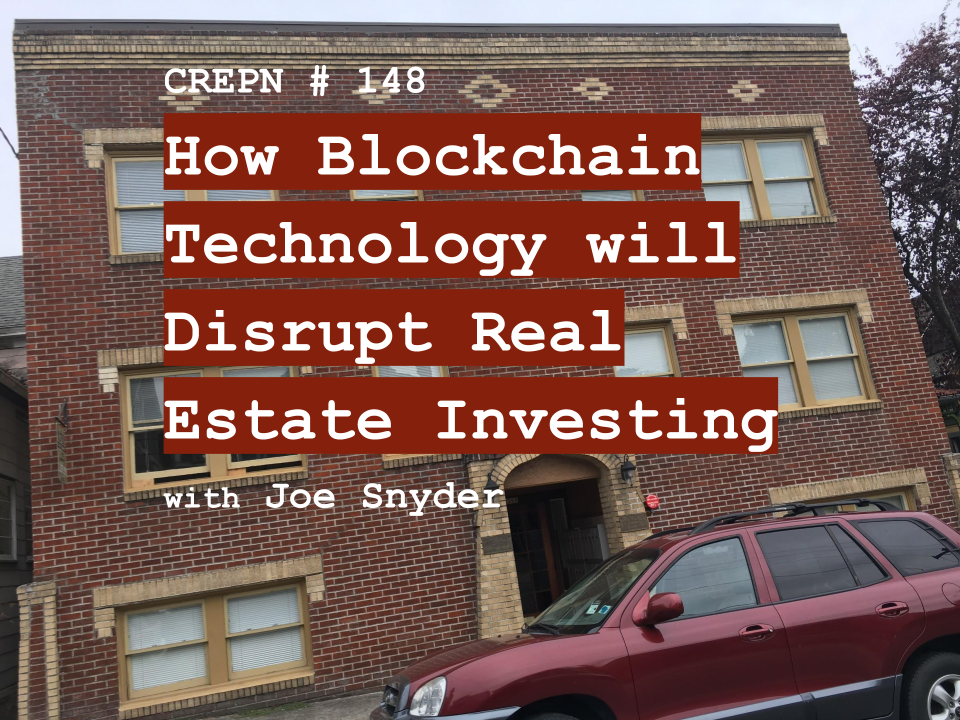 CREPN # 148 How Blockchain Technology will Disrupt Real Estate Investing with Joe Snyder