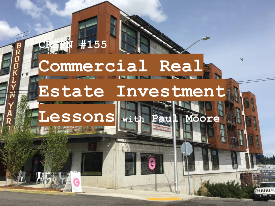 CREPN #155 - Commercial Real Estate Investment Lessons with Paul Moore
