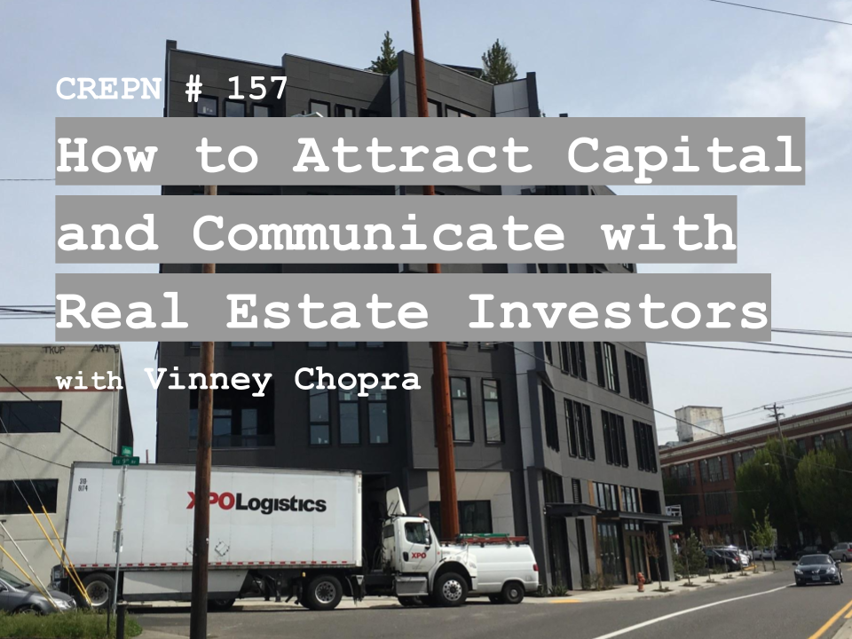 CREPN # 157 - How to Attract Capital and Communicate with Real Estate Investors with Vinney Chopra