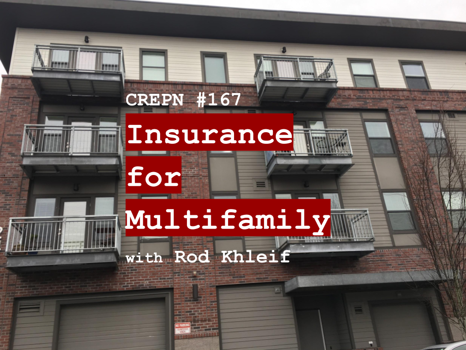 CREPN #167 - Insurance for Multifamily with Rod Khleif
