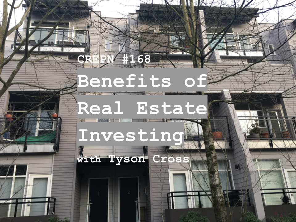 CREPN #168 - Benefits of Real Estate Investing with Tyson Cross