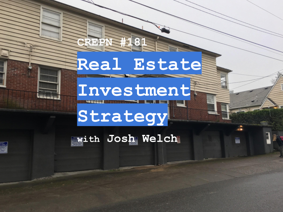 CREPN #181 - Real Estate Investment Strategy with Josh Welch