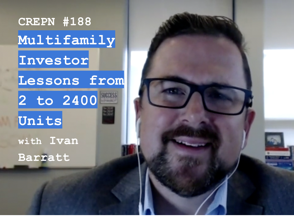 CREPN #188 - Multifamily Investor Lessons from 2 to 2400 Units with Ivan Barratt