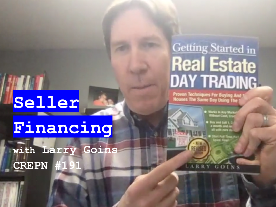 Seller Financing with Larry Goins - CREPN #191