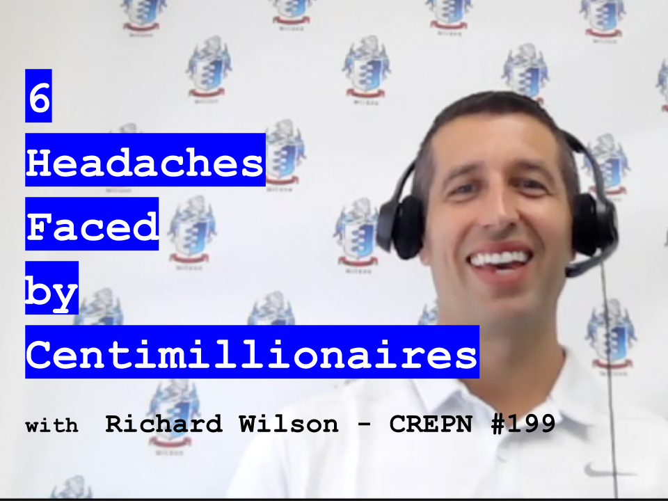6 Headaches Faced by Centimillionaires with Richard Wilson - CREPN #199