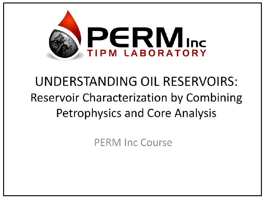 2-Day Course – UNDERSTANDING OIL RESERVOIRS: Reservoir Characterization by Combining Petrophysics and Core Analysis