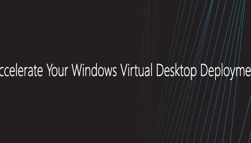 Accelerate Your Windows Virtual Desktop Deployment