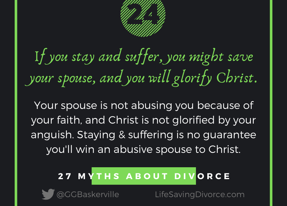 Myth 24: If you Stay and Suffer You'll Win Your Spouse to the Lord—and Bring Glory to Christ