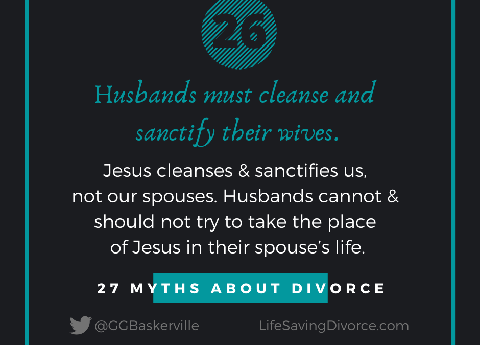 Myth 26: Husbands are to cleanse and sanctify their wives