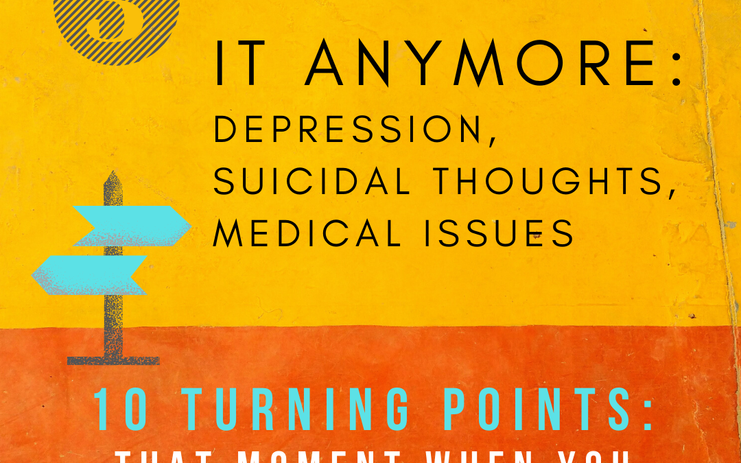 Turning Point 3: Depression, Suicidal Thoughts and Medical Issues