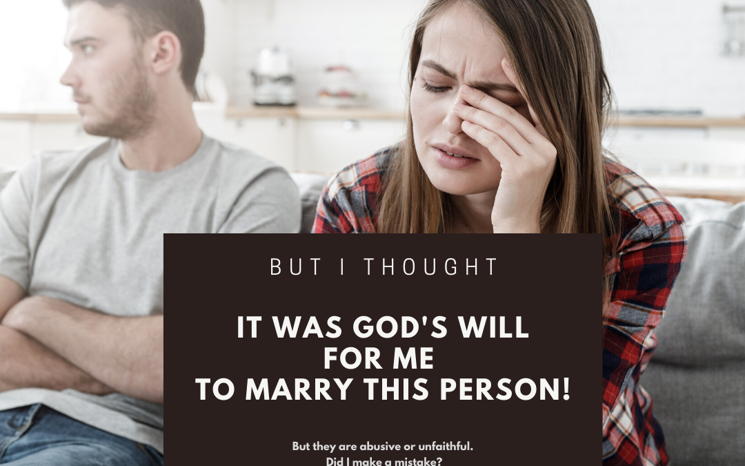 But I Thought it Was God's Will for Me to Marry this Person!