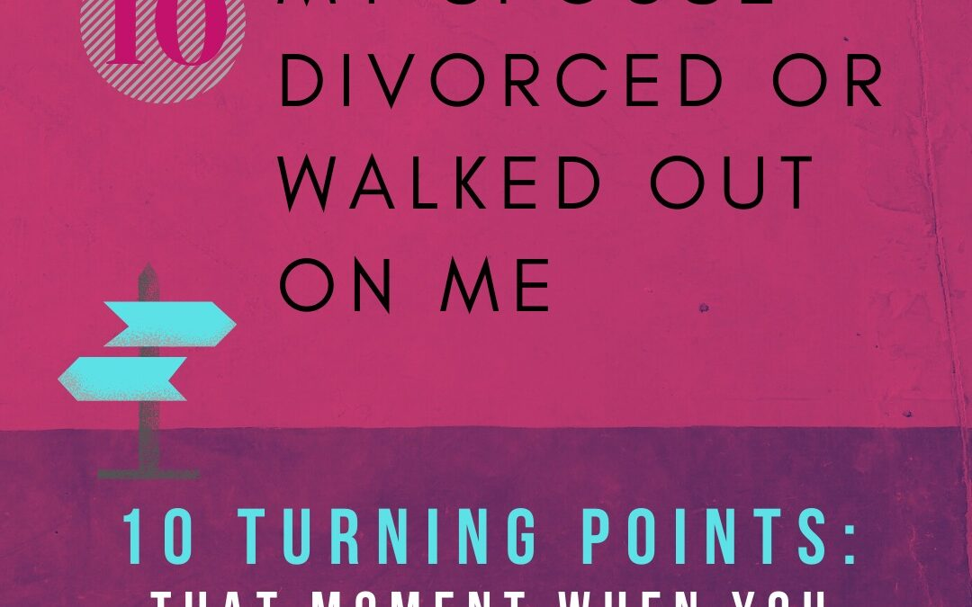 Turning Point 10: I had no Choice Because My Spouse Divorced or Abandoned Me