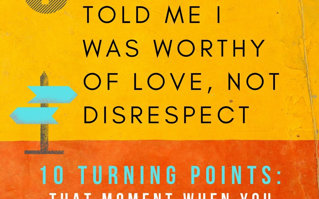 Turning Point 7: An Old Friend Told Me I Was Worthy of Love, Not Disrespect