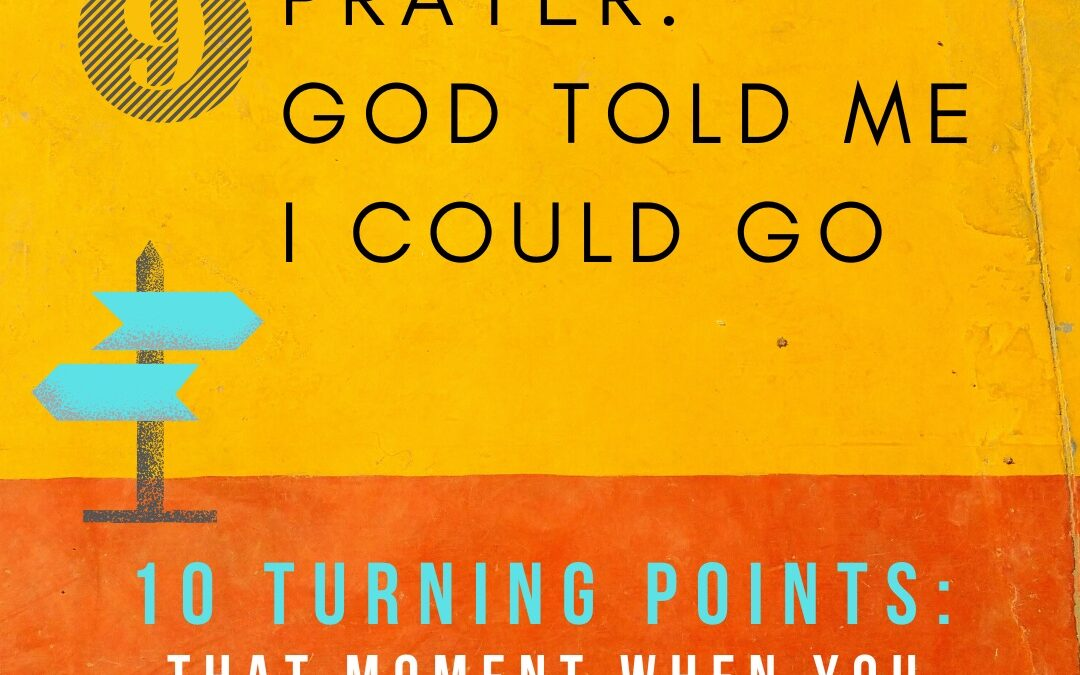 Turning Point 9: I Prayed and God Told Me I Could Go
