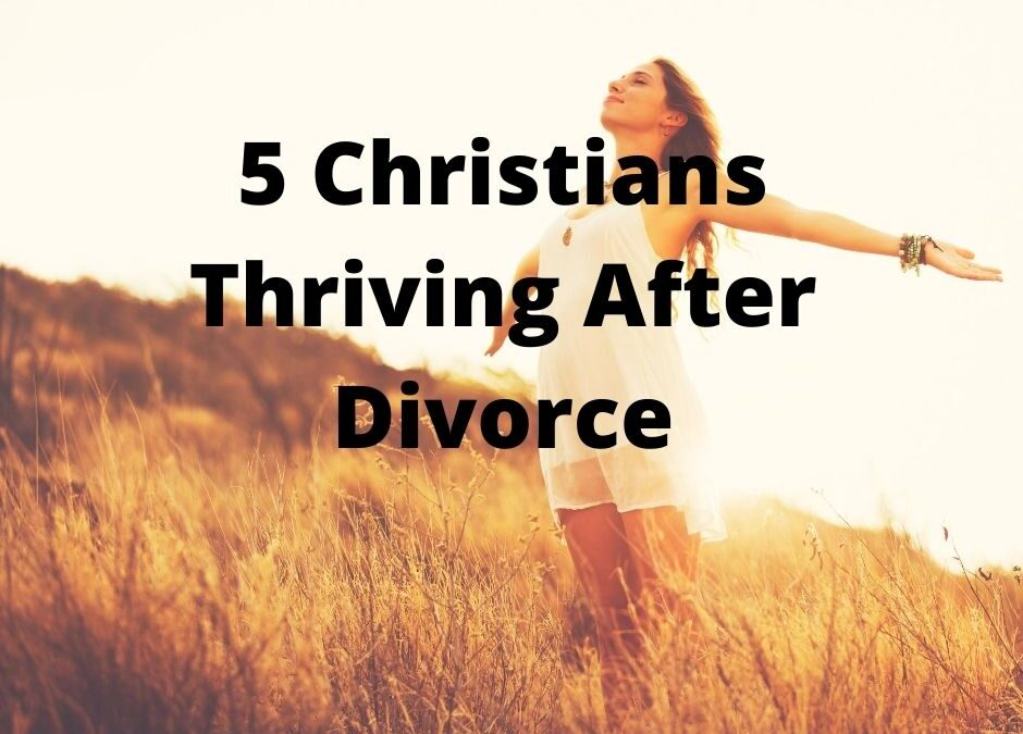 5 Christians Who Divorced and Are Thriving Now