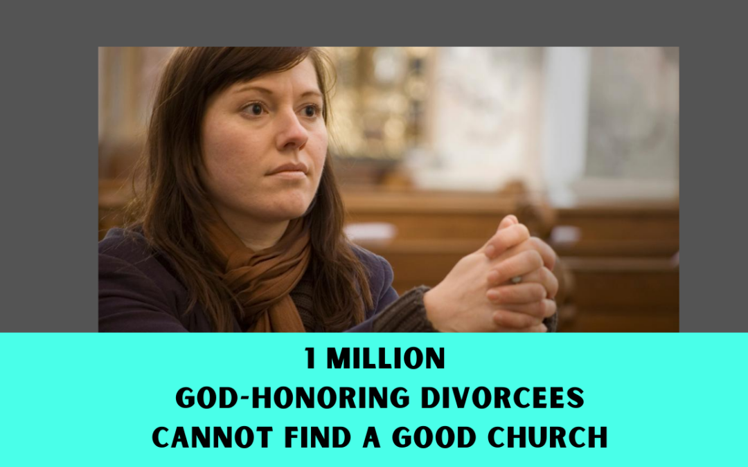 1 Million God-honoring Divorcees Cannot Find a Good Church