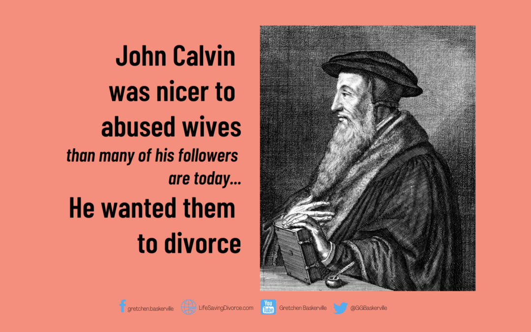John Calvin Was Better to Abused Wives Than His Followers Today Are