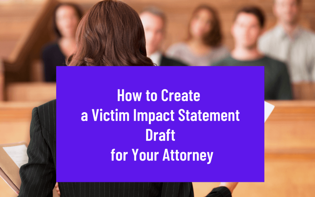 Creating a Victim Impact Statement for a High-Conflict Divorce