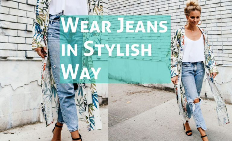 How to Wear Jeans in Stylish Way to Look Good